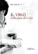 Cover-Bild zu Il vino dalla parte del cuore von Fischetti, Raffaele