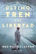 Cover-Bild zu El último tren a la libertad (The last train to London - Spanish Edition) von Clayton, Meg Waite