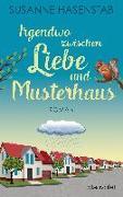 Cover-Bild zu Irgendwo zwischen Liebe und Musterhaus von Hasenstab, Susanne