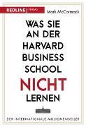 Cover-Bild zu Was Sie an der Harvard Business School nicht lernen von McCormack, Mark
