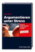 Cover-Bild zu Argumentieren unter Stress: Wie man unfaire Angriffe erfolgreich abwehrt von Thiele, Albert
