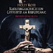 Cover-Bild zu Klostergeschichten: Gefesselt am Kreuzgang | Erotische Geschichte Audio CD von Rose, Holly