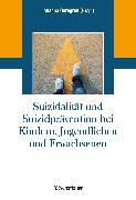 Cover-Bild zu Suizidalität und Suizidprävention bei Kindern, Jugendlichen und Erwachsenen (eBook) von Gerngroß, Johanna (Hrsg.)