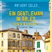 Cover-Bild zu Coles, Anthony: Ein Gentleman in Arles - Gefährliche Geschäfte (Audio Download)