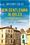 Cover-Bild zu Coles, Anthony: Ein Gentleman in Arles - Gefährliche Geschäfte (eBook)