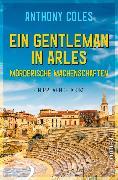 Cover-Bild zu Coles, Anthony: Ein Gentleman in Arles - Mörderische Machenschaften (eBook)