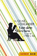 Cover-Bild zu Köhlmeier, Michael: Von den Märchen (eBook)