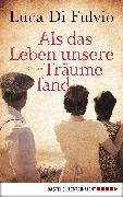 Cover-Bild zu Fulvio, Luca Di: Als das Leben unsere Träume fand (eBook)