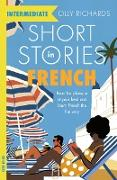 Cover-Bild zu Richards, Olly: Short Stories in French for Intermediate Learners (eBook)