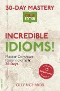 Cover-Bild zu Richards, Olly: 30-Day Mastery: Incredible Idioms! | Italian Edition (30-Day Mastery | Italian Edition) (eBook)