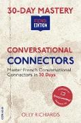 Cover-Bild zu Richards, Olly: 30-Day Mastery: Conversational Connectors | French Edition (30-Day Mastery | French Edition) (eBook)