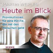 Cover-Bild zu Werlen, Martin: Heute im Blick (Audio Download)