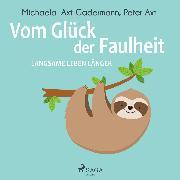 Cover-Bild zu Axt-Gadermann, Michaela: Vom Glück der Faulheit - Langsame leben länger (Audio Download)
