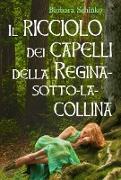 Cover-Bild zu Schinko, Barbara: Il ricciolo dei capelli della Regina-sotto-la-collina (eBook)