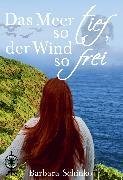 Cover-Bild zu Schinko, Barbara: Das Meer so tief, der Wind so frei (eBook)