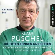 Cover-Bild zu Püschel, Klaus: Die Toten können uns retten - Wie die Rechtsmedizin hilft, Krankheiten zu erforschen und das Sterben zu verhindern (Ungekürzt) (Audio Download)