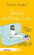 Cover-Bild zu Goebel, Jonas: Jesus, die Milch ist alle