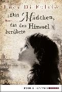 Cover-Bild zu DiFulvio, Luca: Das Mädchen, das den Himmel berührte (eBook)