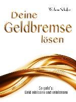 Cover-Bild zu Schäfer, Wilhelm: Deine Geldbremse lösen - So geht's: Geld einladen und reinlassen (eBook)