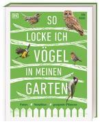 Cover-Bild zu Rouse, Dan: So locke ich Vögel in meinen Garten