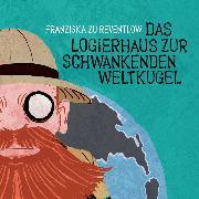 Cover-Bild zu Reventlow, Franziska zu: Das Logierhaus zur schwankenden Weltkugel (Audio Download)