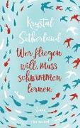 Cover-Bild zu Sutherland, Krystal: Wer fliegen will, muss schwimmen lernen