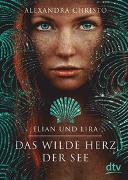 Cover-Bild zu Christo, Alexandra: Elian und Lira - Das wilde Herz der See