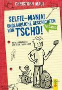 Cover-Bild zu Mauz, Christoph: Selfie-Mania! Unglaubliche Geschichten von Tscho!