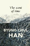 Cover-Bild zu Han, Byung-Chul: The Scent of Time (eBook)