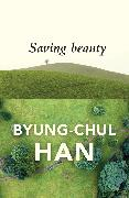 Cover-Bild zu Han, Byung-Chul: Saving Beauty (eBook)
