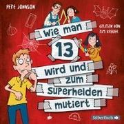 Cover-Bild zu Johnson, Pete: Wie man 13 wird und zum Superhelden mutiert