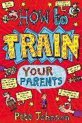 Cover-Bild zu Johnson, Pete: How to Train Your Parents