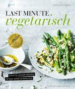 Cover-Bild zu Weber, Anne-Katrin: Last Minute Vegetarisch - Richtig lecker kochen in nur 10 bis 20 Minuten
