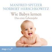 Cover-Bild zu Spitzer, Manfred: Wie Babys lernen - das erste Jahr