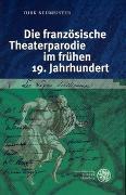 Cover-Bild zu Neumeister, Dirk: Die französische Theaterparodie im frühen 19. Jahrhundert