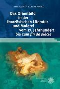 Cover-Bild zu Klinkenberg, Michael F.: Das Orientbild in der französischen Literatur und Malerei vom 17. Jahrhundert bis zum 'fin de siècle'
