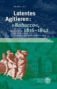 "Cover-Bild zu Ley, Klaus: Latentes Agitieren: ""Nabucco"", 1816-1842"