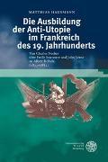 Cover-Bild zu Hausmann, Matthias: Die Ausbildung der Anti-Utopie im Frankreich des 19. Jahrhunderts