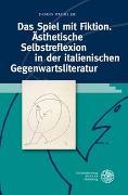 Cover-Bild zu Pichler, Doris: Das Spiel mit Fiktion. Ästhetische Selbstreflexion in der italienischen Gegenwartsliteratur