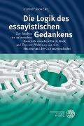 Cover-Bild zu Göschl, Albert: Die Logik des essayistischen Gedankens