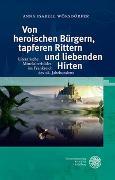 Cover-Bild zu Wörsdörfer, Anna Isabell: Von heroischen Bürgern, tapferen Rittern und liebenden Hirten