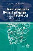 Cover-Bild zu Schöneborn, Katharina: Frühneuzeitliche Herrscherfiguren im Wandel