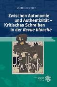 Cover-Bild zu Eisenhut, Ulrike: Zwischen Autonomie und Authentizität - Kritisches Schreiben in der 'Revue blanche'