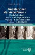 Cover-Bild zu Lang, Stephanie: Translationen der 'décadence' - (Anti)Dekadenz und Regeneration in den iberischen Literaturen