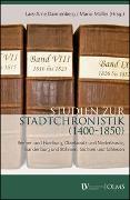 Cover-Bild zu Dannenberg, Lars-Arne (Hrsg.): Studien zur Stadtchronistik (1400-1850)