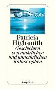 Cover-Bild zu Highsmith, Patricia: Geschichten von natürlichen und unnatürlichen Katastrophen