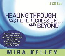 Cover-Bild zu Healing Through Past-Life Regression?and Beyond von Kelley, Mira
