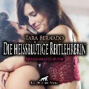 Cover-Bild zu Die heißblütige Reitlehrerin | Erotische Geschichte Audio CD von Bernado, Tara