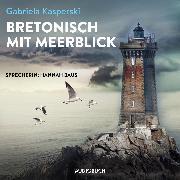 Cover-Bild zu Bretonisch mit Meerblick (ungekürzt) (Audio Download) von Kasperski, Gabriela