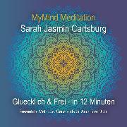 Cover-Bild zu Gluecklich & Frei in 12 Minuten (Audio Download) von Cartsburg, Sarah Jasmin